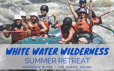 8/14/20 – White Water Wilderness Summer Retreat